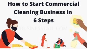 How to start a Commercial Cleaning Business in Just 6 Steps