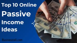10 Best Online Passive Income Ideas